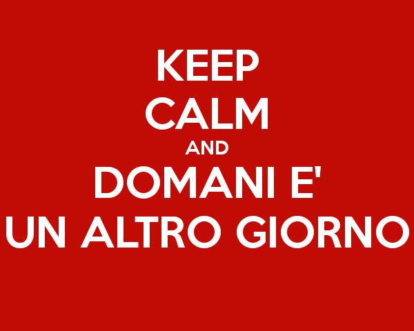 keep-calm-and-domani-e-un-altro-giorno